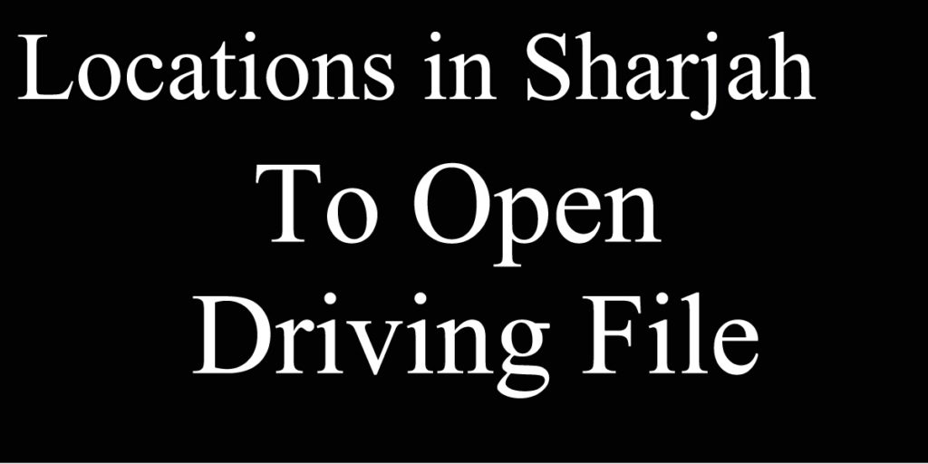 Location for Opening a file for a new driving license in Sharjah UAE